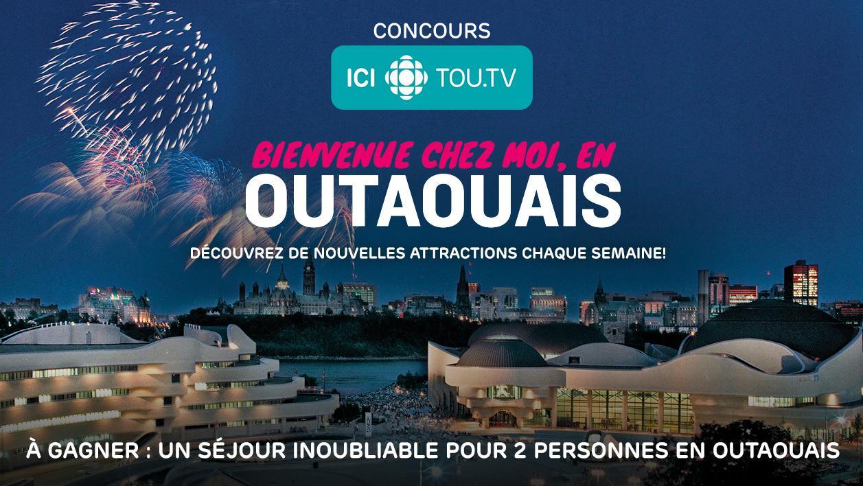 Concours ICI TOU.TV - Bienvenue chez moi, en Outaouais - Du 5 juin au 2 juillet 2017